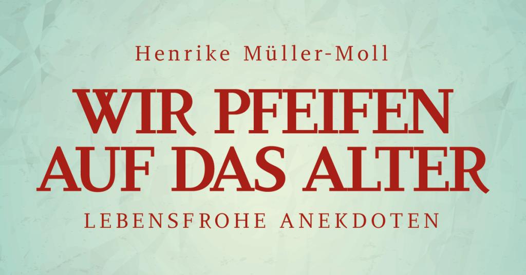 """Henrike Müller-Molls """"Wir pfeifen auf das Alter"""""""