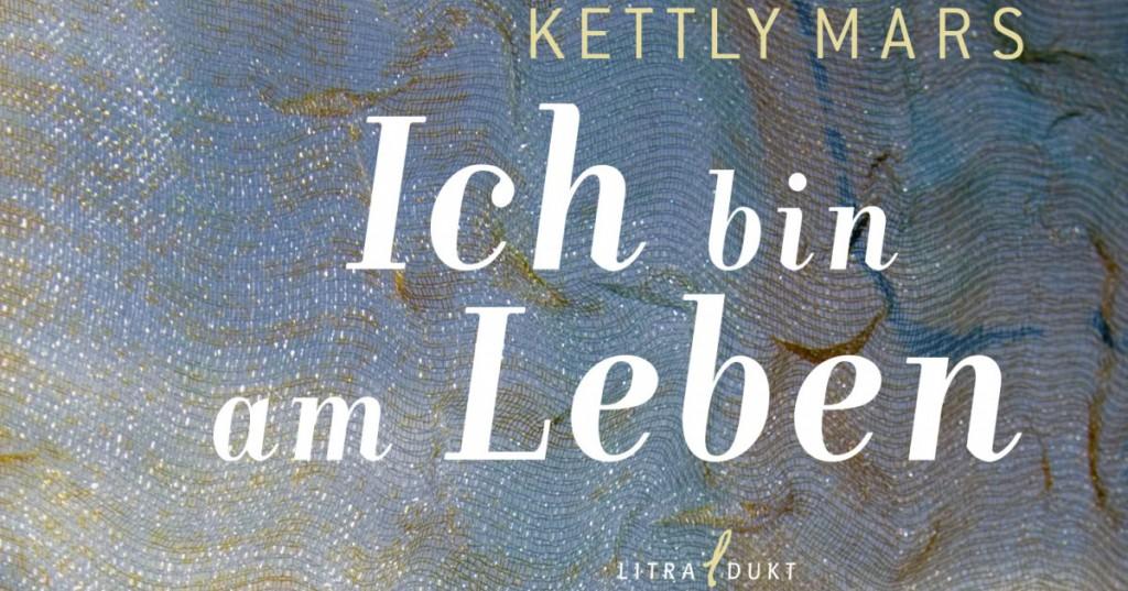 Kettly Mars: Ich bin am Leben